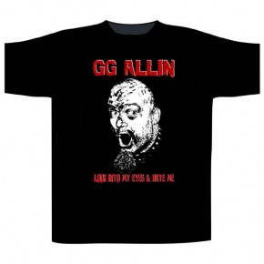 GG Allin - Look Into My Eyes And Hate Me (T-Shirt)
